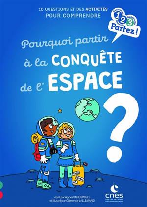 Pourquoi partir à la conquête de l'espace ? : 10 questions et des activités pour comprendre
