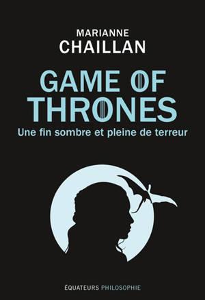 Game of thrones : une fin sombre et pleine de terreur
