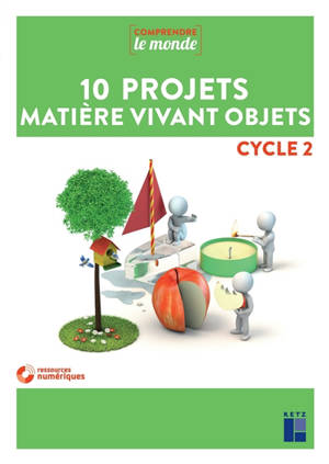 10 projets matière vivant objets : cycle 2