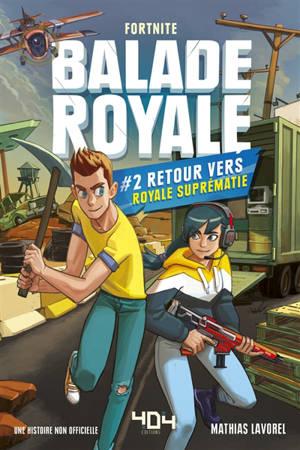 Balade royale. Volume 2, Retour vers Royale suprématie : une histoire non officielle