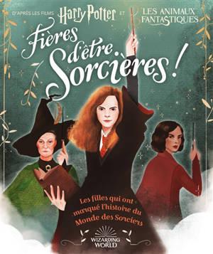 Fières d'être sorcières ! : les filles qui ont marqué l'histoire du monde des sorciers