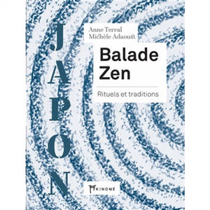 Balade zen : rituels et traditions : Japon