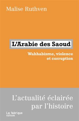 L'Arabie des Saoud : wahhabisme, corruption et violence