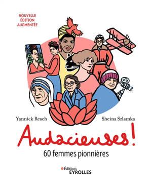 Audacieuses ! : 60 femmes pionnières