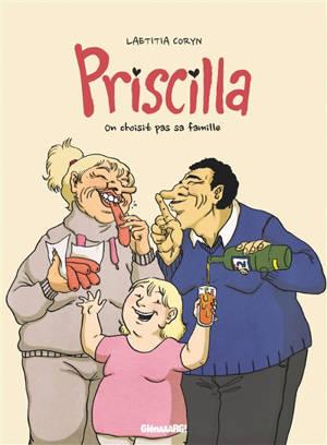 Priscilla : on ne choisit pas sa famille