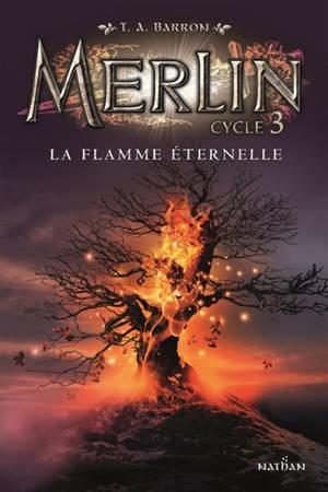 Merlin : cycle 3. Volume 3, La flamme éternelle
