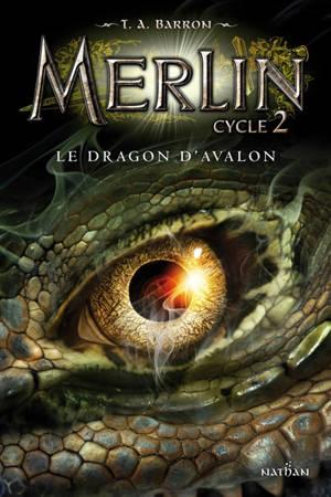 Merlin : cycle 2. Volume 1, Le dragon d'Avalon