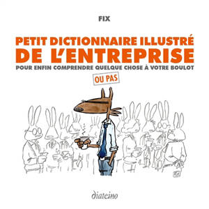Petit dictionnaire illustré de l'entreprise : pour enfin comprendre quelque chose à votre boulot : ou pas