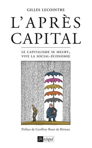 L'après-capital : le capitalisme se meurt, vive la social-économie