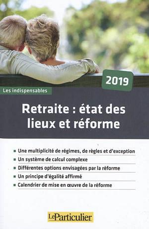 Retraite 2019 : état des lieux et réforme