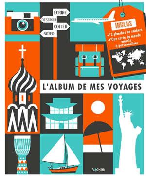 L'album de mes voyages : écrire, dessiner, coller, noter