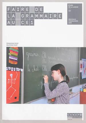 Faire de la grammaire au CE1 : étude de la langue, CE1 : nouveaux programmes 2016