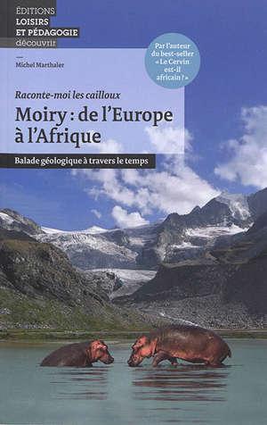 Moiry : de l'Europe à l'Afrique : balade géologique à travers le temps