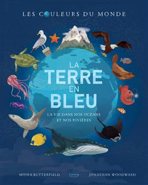La Terre en bleu : la vie dans nos océans et nos rivières