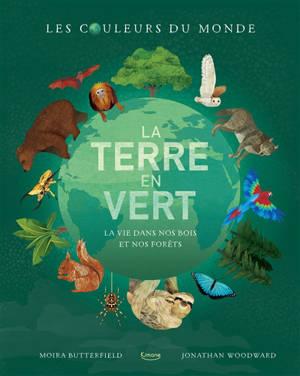 La Terre en vert : la vie dans nos bois et nos forêts