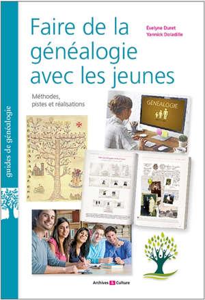 Faire de la généalogie avec les jeunes : méthodes, pistes et réalisations : introduire la généalogie dans l'éducation