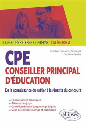 Conseiller principal d'éducation, CPE : de la connaissance du métier à la réussite du concours : concours externe et interne, catégorie A