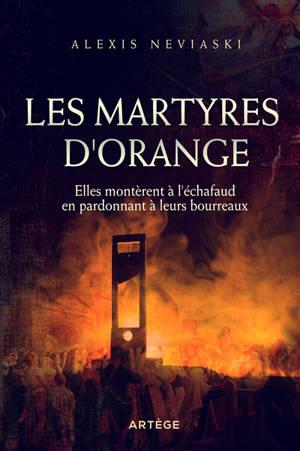 Les martyres d'Orange : elles montèrent à l'échafaud en pardonnant à leurs bourreaux