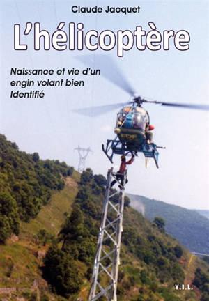 L'hélicoptère : naissance et vie d'un engin volant bien identifié
