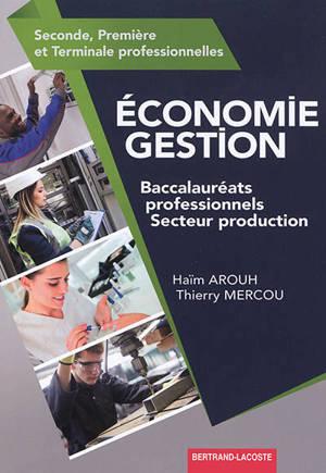 Economie, gestion : baccalauréats professionnels, secteur production : seconde, première et terminale professionnelles