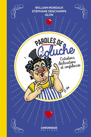 Paroles de Coluche : entretiens, déclarations et confidences