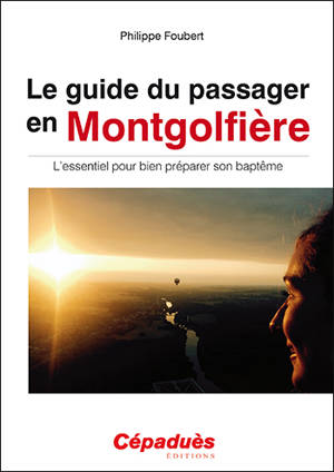 Le guide du passager en montgolfière : l'essentiel pour bien préparer son baptême