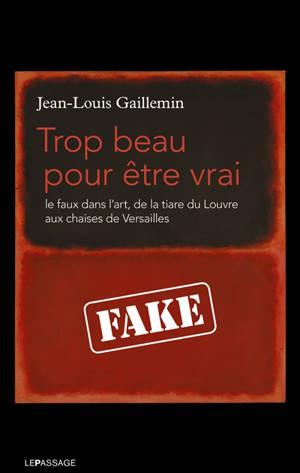 Trop beau pour être vrai : le faux dans l'art, de la tiare du Louvre aux chaises de Versailles