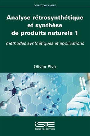 Analyse rétrosynthétique et synthèse de produits naturels. Volume 1, Méthodes synthétiques et applications