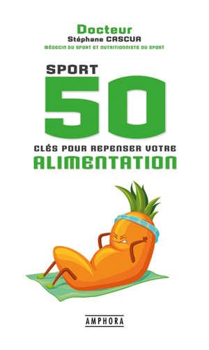 Sport : 50 clés pour repenser votre alimentation