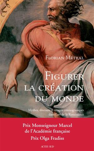 Figurer la création du monde : mythes, discours et images cosmogoniques dans l'art de la Renaissance