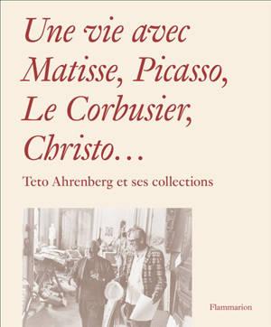 Une vie avec Matisse, Picasso, Le Corbusier, Christo... : Teto Ahrenberg et ses collections