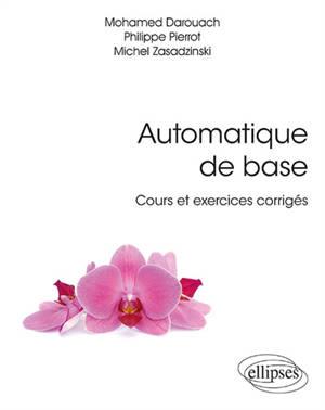 Automatique de base : cours et exercices corrigés