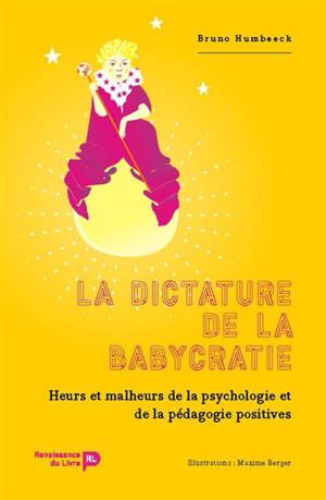 La dictature de la babycratie : heurs et malheurs de la psychologie et de la pédagogie positives