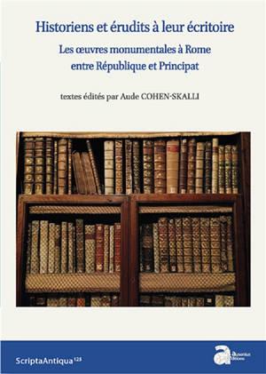 Historiens et érudits à leur écritoire : les oeuvres monumentales à Rome entre République et Principat