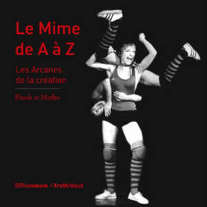 Le mime de A à Z : les arcanes de la création