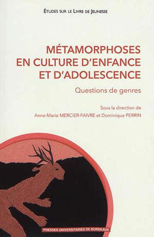 Métamorphoses en culture d'enfance et d'adolescence : questions de genres