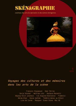 Skén&graphie : coulisses des arts du spectacle et des scènes émergentes. n° 6, Voyages des cultures et des mémoires dans les arts de la scène