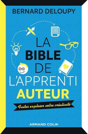 La bible de l'apprenti auteur : faites exploser votre créativité
