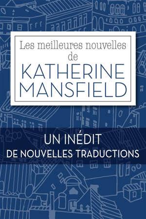Les meilleures nouvelles de Katherine Mansfield : un inédit, de nouvelles traductions