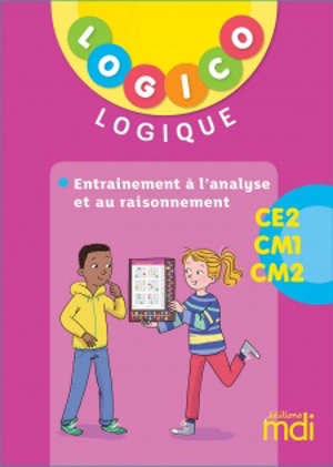 Logico logique CE2, CM1, CM2 : entraînement à l'analyse et au raisonnement