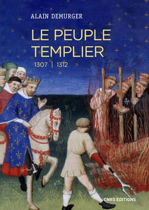 Le peuple templier : 1307-1312 : catalogue prosopographique des templiers présents ou (et) cités dans les procès-verbaux des interrogatoires faits dans le royaume de France entre 1307 et 1312
