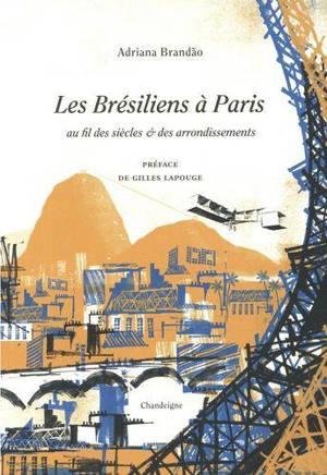 Les Brésiliens à Paris : au fil des siècles & des arrondissements