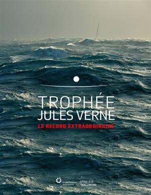 Trophée Jules Verne : le record extraordinaire