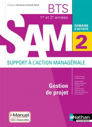 Gestion de projet BTS 1re et 2e années SAM, support à l'action managériale : domaine d'activité 2 : nouveau référentiel