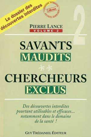 Savants maudits, chercheurs exclus. Volume 2