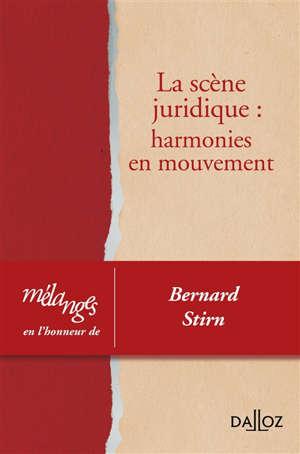 La scène juridique : harmonies en mouvement : mélanges en l'honneur de Bernard Stirn