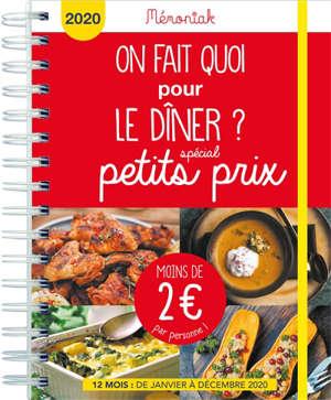 On fait quoi pour le dîner ? spécial petits prix, moins de 2 euros par personnes : chaque jour, une idée de recette originale et économique pour le dîner, avec sa liste de courses : 12 mois, de janvier à décembre 2020