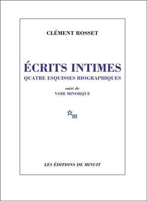 Ecrits intimes : quatre esquisses biographiques; Suivi de Voir Minorque
