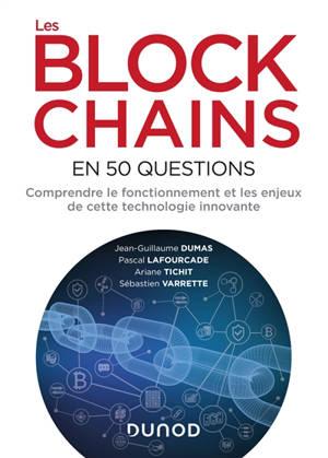Les blockchains en 50 questions : comprendre le fonctionnement et les enjeux de cette technologie innovante