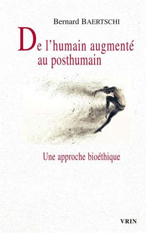 De l'humain augmenté au posthumain : une approche bioéthique